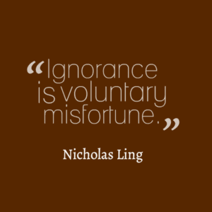 Day 4: Ignorance is Voluntary Misfortune – My Favorite Quote