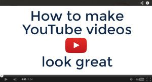 an image of how to make youtube videos look great