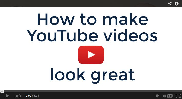 How to Make YouTube Videos Look Great