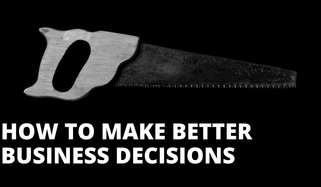 How to Make Better Business Decisions